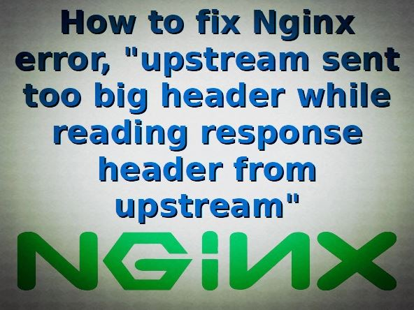 "رفع خطای ""upstream sent too big header while reading response header from upstream"" در Nginx"